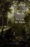 Jean-Louis Backès - Le sens du détour - Contribution à la littérature comparée.