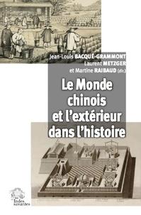 Jean-Louis Bacqué-Grammont et Laurent Metzger - Le monde chinois et l'extérieur dans l'histoire.
