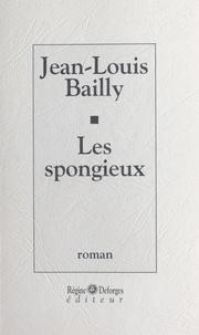 Jean-Louis Bailly - Les spongieux.