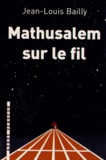 Jean-Louis Bailly - Mathusalem sur le fil.