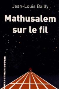 Jean-Louis Bailly - Mathusalem sur le fil.