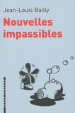 Jean-Louis Bailly - Nouvelles impassibles - Chronique parcimonieuse des événements survenus entre avril et septembre 2008.