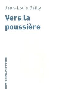 Jean-Louis Bailly - Vers la poussière.