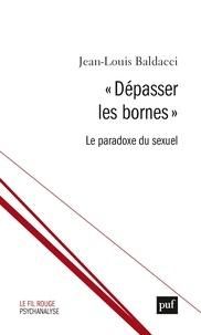 """Jean-Louis Baldacci - """"Dépasser les bornes"""" - Le paradoxe du sexuel."""
