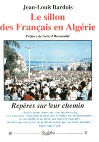 Jean-Louis Bardois - Le sillon des Français en Algérie.