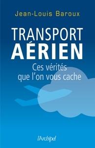 Jean-Louis Baroux - Transport aérien - Ces vérités qu'on vous cache.