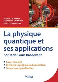 Jean-Louis Basdevant - La physique quantique et ses applications - Licence 3 & Master, sciences de la matière, écoles d'ingénieurs.