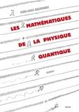 Jean-Louis Basdevant - Les mathématiques de la physique quantique.
