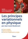 Jean-Louis Basdevant - Les principes variationnels en physique - Cours, démonstrations & exercices corrigés.