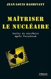 Jean-Louis Basdevant - Maîtriser le nucléaire - Sortir du nucléaire après Fukushima.