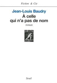 Jean-Louis Baudry - À celle qui n'a pas de nom.