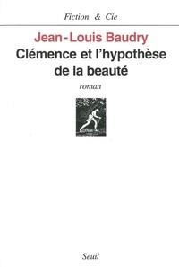 Jean-Louis Baudry - Clémence et l'hypothèse de la beauté.