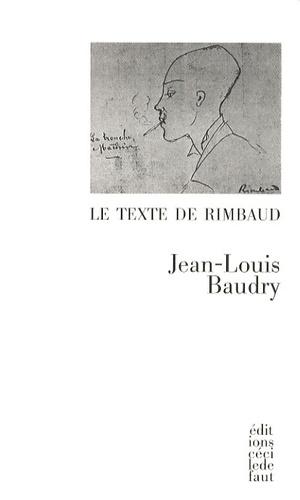Jean-Louis Baudry - Le Texte de Rimbaud.