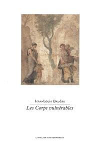 Jean-Louis Baudry - Les Corps vulnérables.