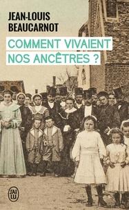 Jean-Louis Beaucarnot - Comment vivaient nos ancêtres ?.