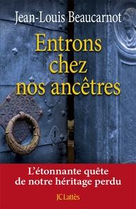 Jean-Louis Beaucarnot - Entrons chez nos ancêtres - L'étonnante quête de notre héritage perdu.