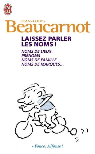 Jean-Louis Beaucarnot - Laissez parler les noms! - Noms de lieux, prénoms, noms de famille, noms de marques.
