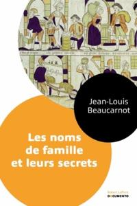 Jean-Louis Beaucarnot - Les noms de famille et leurs secrets.