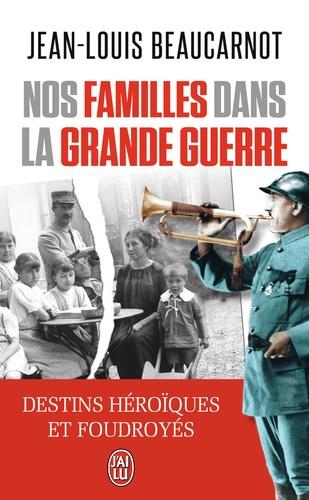 Jean-Louis Beaucarnot - Nos familles dans la grande Guerre.