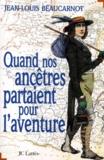 Jean-Louis Beaucarnot - Quand nos ancêtres partaient pour l'aventure.