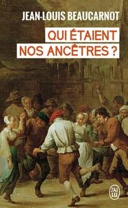 Jean-Louis Beaucarnot - Qui étaient nos ancêtres ? - De leur histoire à la nôtre.