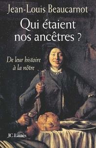 Jean-Louis Beaucarnot - Qui étaient nos ancêtres ?.