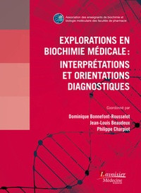 Jean-Louis Beaudeux et Dominique Bonnefont-Rousselot - Explorations en biochimie médicale : interprétations et orientations diagnostiques.
