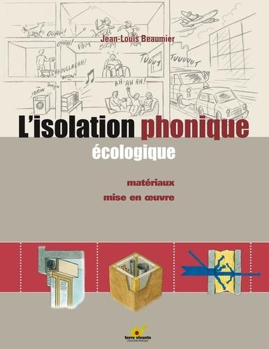 Jean-Louis Beaumier - L'isolation phonique écologique - Matériaux, mise en oeuvre.