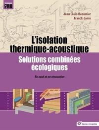 Jean-Louis Beaumier et Franck Janin - L'isolation thermique-acoutisque - Solutions combinées écologiques - En neuf et en rénovation.