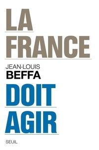 Jean-Louis Beffa - La France doit agir.