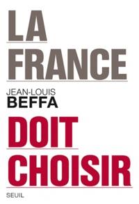 Jean-Louis Beffa - La France doit choisir.