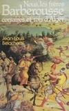 Jean-Louis Belachemi - Nous, les frères Barberousse, corsaires et rois d'Alger.