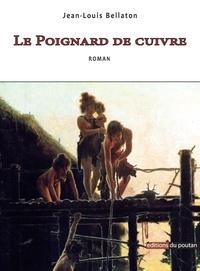 Jean-Louis Bellaton - Le Poignard de Cuivre.