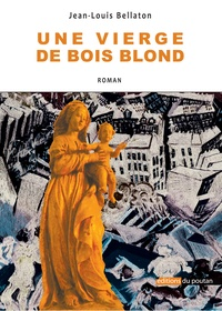 Jean-Louis Bellaton - Une vierge de bois blond.