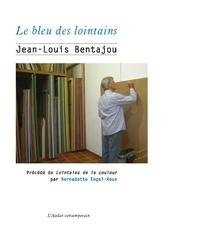 """Jean-Louis Bentajou - Le Bleu des lointains - Précédé de """"Lointains de la couleur""""."""