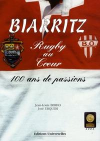 Jean-Louis Berho et José Urquidi - Biarritz, rugby au coeur - 100 ans de passions.