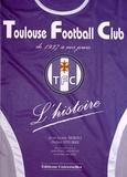 Jean-Louis Berho et Didier Pitorre - Toulouse Football Club - L'histoire de 1937 à nos jours.