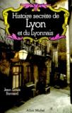 Jean-Louis Bernard - Histoire secrète de Lyon et du Lyonnais.