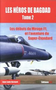 Jean-Louis Bernard - Les héros de Bagdad - Tome 2, Les débuts du Mirage F1, et l'aventure du Super-Etendard.