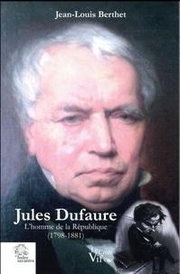 Jean-Louis Berthet - Jules Dufaure - L'homme de la République (1798-1881).