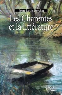 Jean-Louis Berthet - Les Charentes et la littérature.