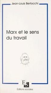 Jean-Louis Bertocchi et Yves Schwartz - Marx et le sens du travail.