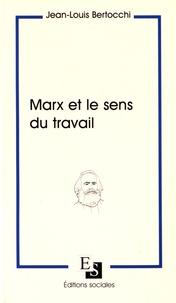 Jean-Louis Bertocchi - Marx et le sens du travail.
