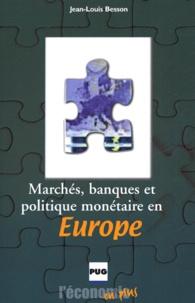 Jean-Louis Besson - Marchés, banques et politique monétaire en Europe.
