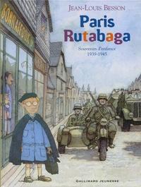 Jean-Louis Besson - Paris Rutabaga - Souvenirs d'enfance 1939-1945.