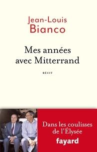 Jean-Louis Bianco - Mes années avec Mitterrand.