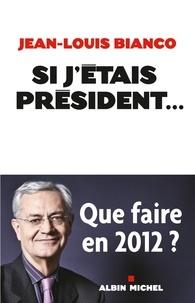 Jean-Louis Bianco - Si j'étais président... - Entretiens avec Sylvie Turillon-Manuel.