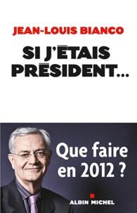 Jean-Louis Bianco - Si j'étais Président....
