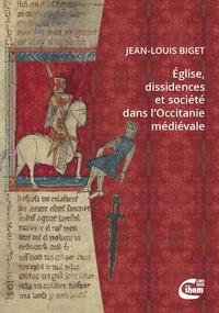 Jean-Louis Biget - Eglise, dissidences et société dans l'Occitanie médiévale.
