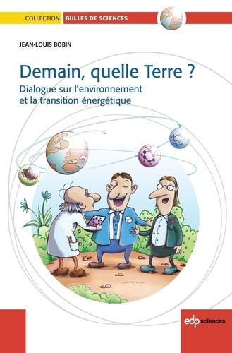 Demain, quelle Terre ?. Dialogue sur l'environnement et la transition énergétique